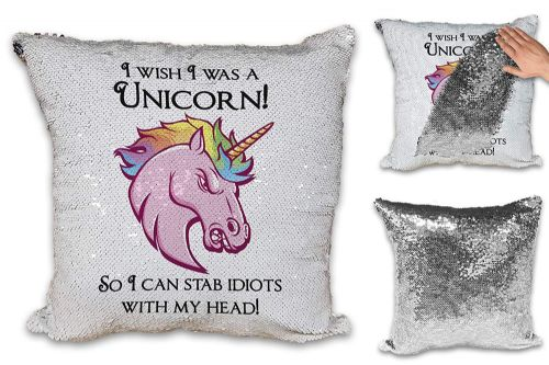 I Wish I was A Unicorn So I Can Stab Idiots Sequin Reveal Magic Cushion Cover